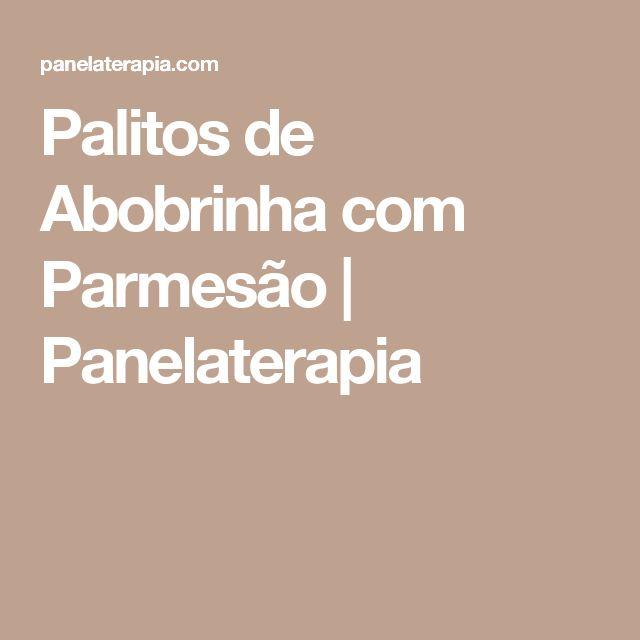 Palitos de Abobrinha com Parmesão      Panelaterapia