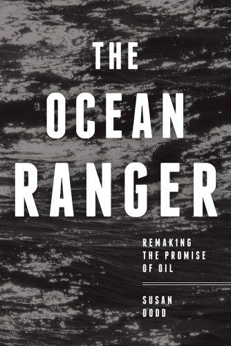 The Ocean Ranger: Story of the Newfoundland oil rig disaster.