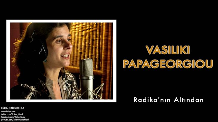 Vasiliki Papageorgıou - Radika'nın Altından [ Ellinotourkika © 2014 Kala...