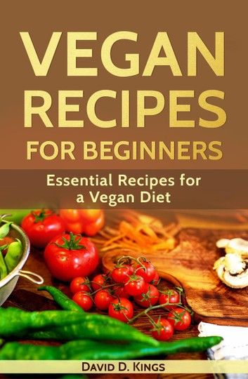 Vegan Recipes For Beginners: Essential Recipes For A Vegan …