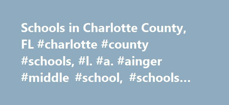 Schools in Charlotte County, FL #charlotte #county #schools, #l. #a. #ainger #middle #school, #schools #in #charlotte #county http://italy.remmont.com/schools-in-charlotte-county-fl-charlotte-county-schools-l-a-ainger-middle-school-schools-in-charlotte-county/  # L. A. AINGER MIDDLE SCHOOL School Rating: 4 Educational Climate: Below Average Technology Measure: High Type: Public Grades: 6th Grade – 8th Grade District: Charlotte County Public Schools Students/Teacher: 17:1 Students/Grade…