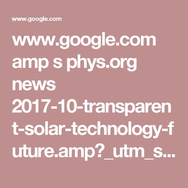 www.google.com amp s phys.org news 2017-10-transparent-solar-technology-future.amp?_utm_source=1-2-2