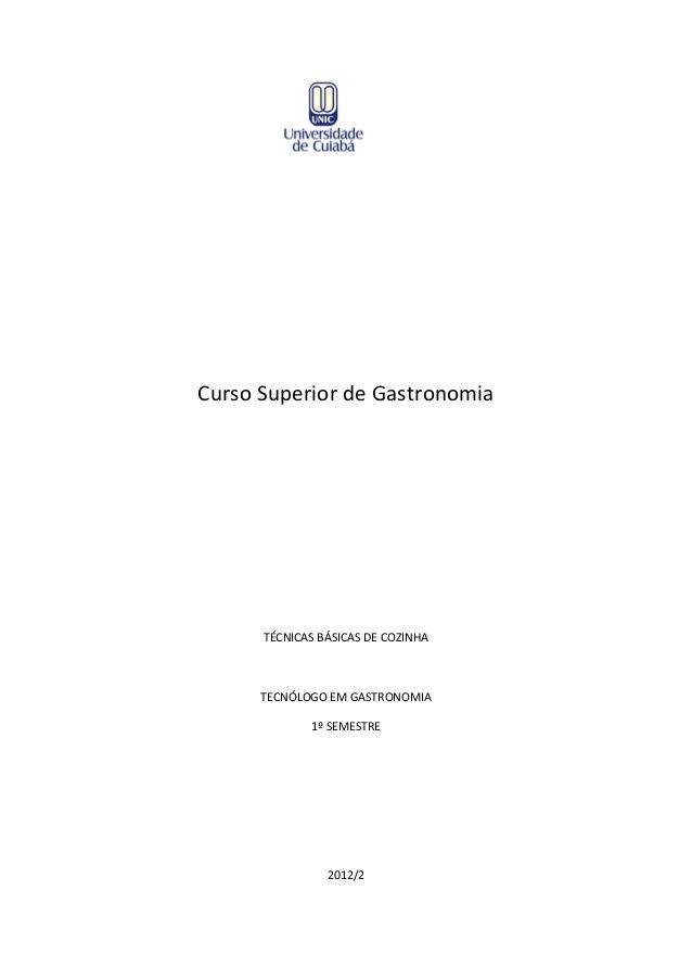 Curso Superior de Gastronomia  TÉCNICAS BÁSICAS DE COZINHA  TECNÓLOGO EM GASTRONOMIA  1º SEMESTRE  2012/2