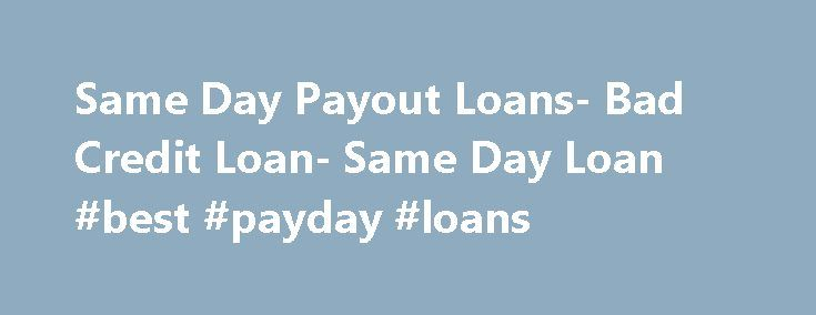 Same Day Payout Loans- Bad Credit Loan- Same Day Loan #best #payday #loans http://france.remmont.com/same-day-payout-loans-bad-credit-loan-same-day-loan-best-payday-loans/  #same day loan # Welcome to Same Day Loan Same Day Loan is a one-stop shop, where you will get assistance for availing various loans. Our assistance is available to arrange a pocket-friendly deal in a least period of time. Not only that, arranging a deal coming with lower interest rate and flexible repayment option is…