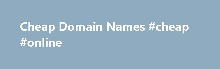 Cheap Domain Names #cheap #online http://cheap.nef2.com/cheap-domain-names-cheap-online/  #cheap domain names # Domains Domain Name Registration Register your domain names with 1 1 today! New Top Level Domain Extension List New domains like .web. shop. online and many more Domain Name Transfer Easily transfer your domain name to 1 1 Buy a Domain Name – Price List Top domains at competitive prices! Domain Name Checker Register your domain name today Private Domain Registration Domain WHOIS…