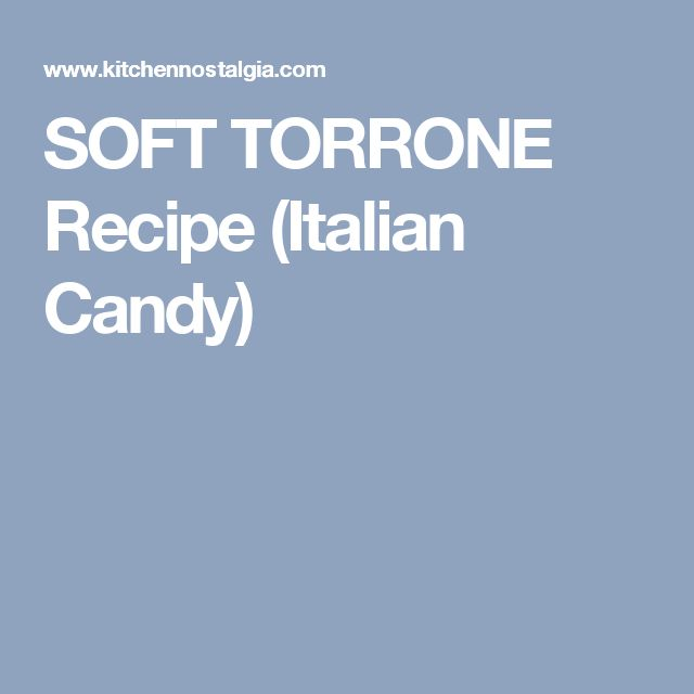 SOFT TORRONE Recipe (Italian Candy)