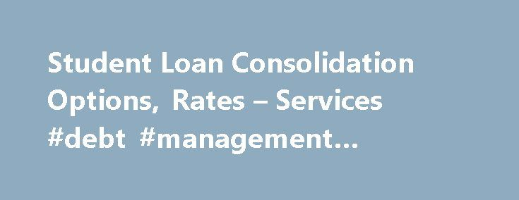Student Loan Consolidation Options, Rates – Services #debt #management #calculator http://debt.nef2.com/student-loan-consolidation-options-rates-services-debt-management-calculator/  #debt forgiveness programs # Student Loan Forgiveness & Discharge Student loan forgiveness is a process by which you can shed some or all of your educational debt. In exchange, you enter certain fields or choose certain careers. Typically, it is only applicable to federally funded student loans and not to…