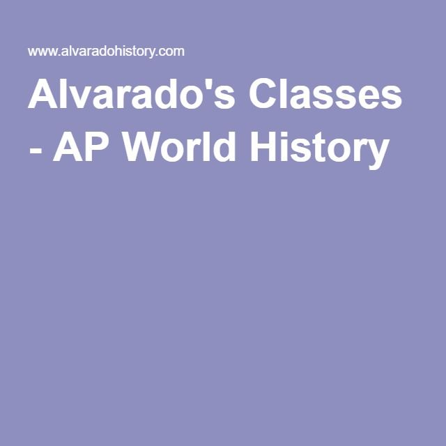 Alvarado's Classes - AP World History