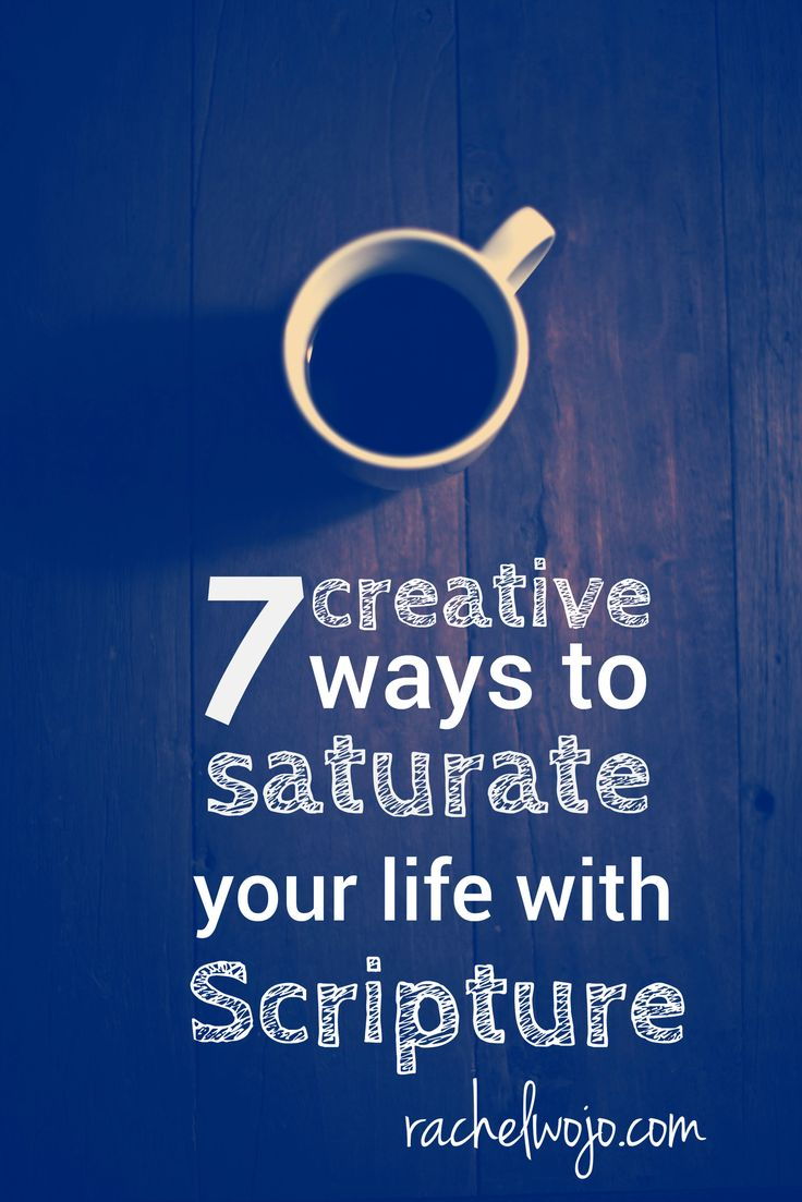 7 creative ways to saturate your life with Scripture!
