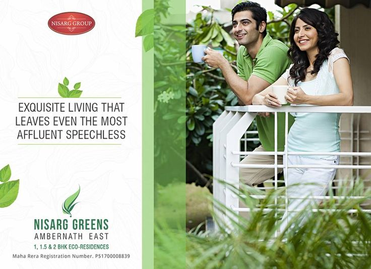 """""""Exquisite living that leaves even the most affluent speechless""""  Nisarg Greens - Ambernath East 1, 1.5 & 2 BHK Eco-Residences  #MahaRera Registration Number for Phase II - P51700008839  To know more log on to: http://www.nisarggroup.com/greens/ Or you can call on: 08655 787878 