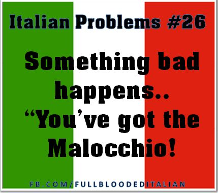 #Italian Problems! Oh God, don't get me started with the evil eye and the old women in my family who freaked out about it lol