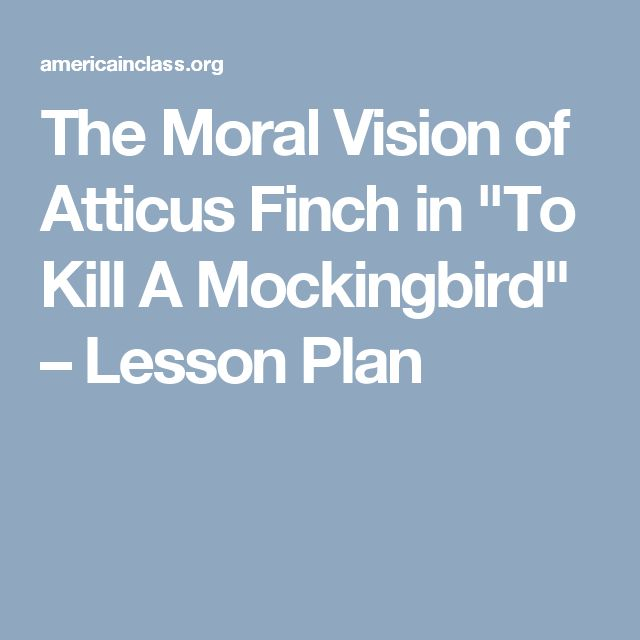 """The Moral Vision of Atticus Finch in """"To Kill A Mockingbird"""" – Lesson Plan"""