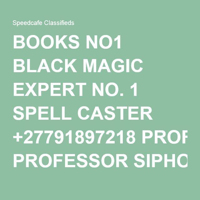 BOOKS NO1 BLACK MAGIC EXPERT NO. 1 SPELL CASTER +27791897218 PROFESSOR SIPHO - Speedcafe Classifieds