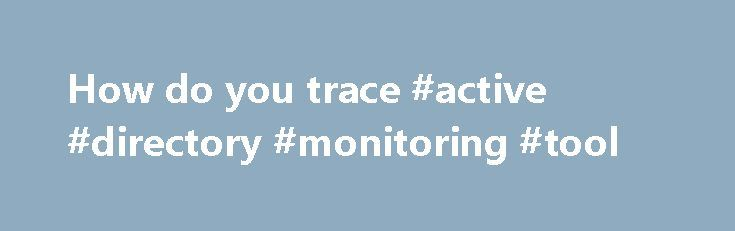 How do you trace #active #directory #monitoring #tool http://fiji.remmont.com/how-do-you-trace-active-directory-monitoring-tool/  # I am spoiled, and have been doing most of my LDAP work with eDirectory, which has a utility called DSTrace which is lovely, and for LDAP specifically, will show you all the bind attempts, the source IP's, the searches passed in, a summary of the matched objects returned. When debugging an LDAP application, like SAP GRC I was trivially able to figure out what the…