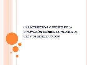 Ofimatica 3: Caracteristicas y Fuentes de la Innovacion tecnica, contextos de uso y de reproduccion