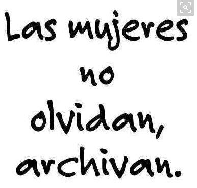 LAS MUJERES NO OLVIDAN, ARCHIVAN...que no se te olvide!!