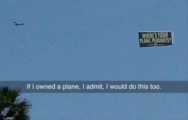 This flying message: | 22 Snapchats That Are Just Really Fucking Funny