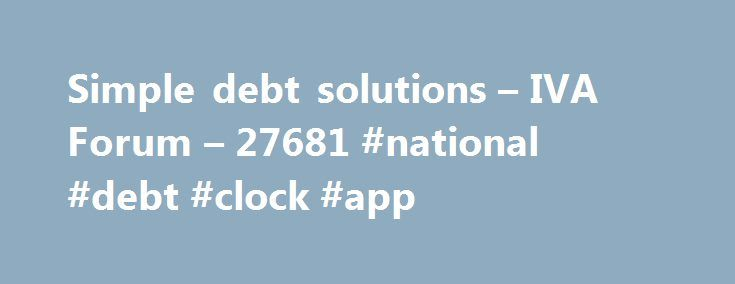Simple debt solutions – IVA Forum – 27681 #national #debt #clock #app http://debt.remmont.com/simple-debt-solutions-iva-forum-27681-national-debt-clock-app/  #simple debt solutions # Important Information: Iva.co.uk does not provide debt advice. You must always seek professional advice before taking any action to resolve your debts. If you use the IVA Calculator or call the IVA Helpline, we will pass on your details or connect you to one of our partners who will contact you…