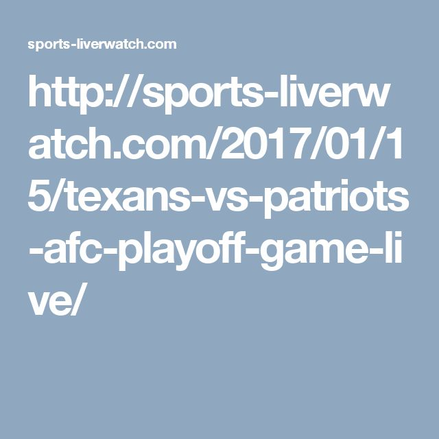 http://sports-liverwatch.com/2017/01/15/texans-vs-patriots-afc-playoff-game-live/