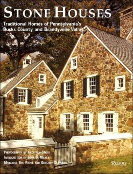 Stone Houses: Traditional Homes of Pennsylvanias Bucks County and Brandywine Valley
