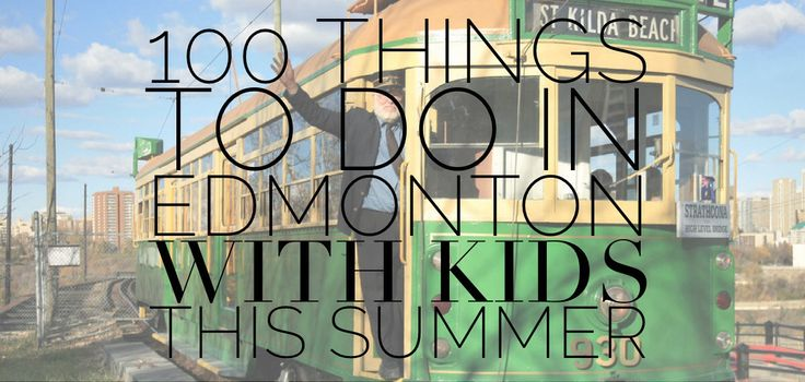 100 Things to do in Edmonton Summer Kids