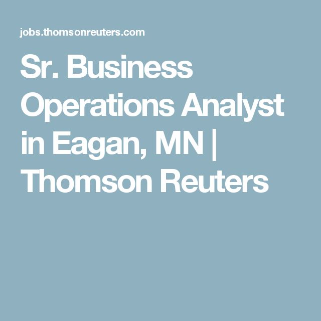 Sr. Business Operations Analyst in Eagan, MN | Thomson Reuters