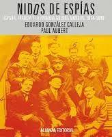 González Calleja, Eduardo Nidos de espías : España, Francia y la Primera Guerra Mundial, 1914-1919 Madrid : Alianza, cop. 2013 Topogràfic: 940.3/.4 Gon
