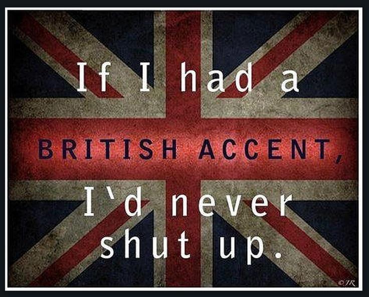 If I had a British Accent ....