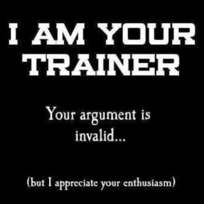 I am your personal trainer. Your argument is invalid, but I admire your enthusiasm.
