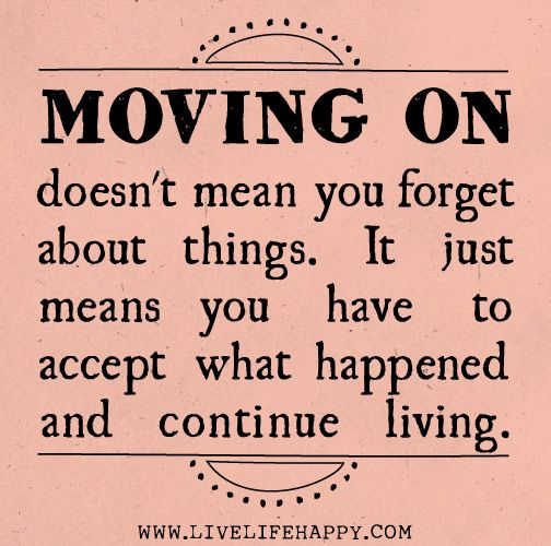 Moving on doesn't mean you forget about things. It just means you have to accept what happened and continue living. by deeplifequotes, via Flickr