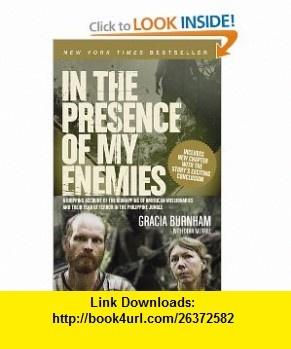 In the Presence of My Enemies (9781596442511) Gracia Burnham, Dean Merrill, Pam Ward , ISBN-10: 1596442514  , ISBN-13: 978-1596442511 ,  , tutorials , pdf , ebook , torrent , downloads , rapidshare , filesonic , hotfile , megaupload , fileserve
