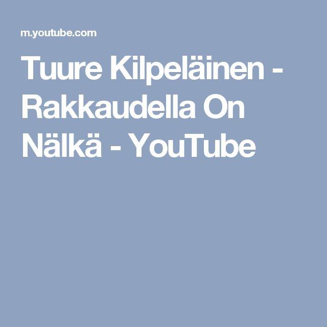 Tuure Kilpeläinen - Rakkaudella On Nälkä - YouTube