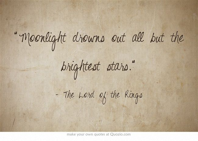 """""""Moonlight drowns out all but the brightest stars."""" #Tolkien, #quotes, #LOTR"""