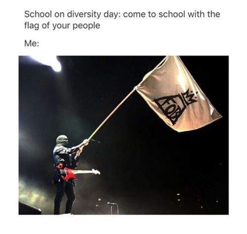 hah me<<< I would probably actually come to school w/ a trans flag<<<< I would bring an LGBTQ+ flag or a killjoy flag