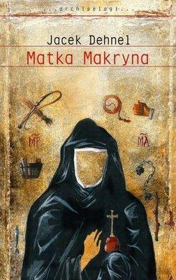 Jacek Dehnel - Matka Makryna