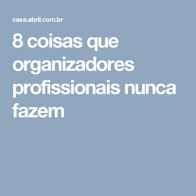 8 coisas que organizadores profissionais nunca fazem