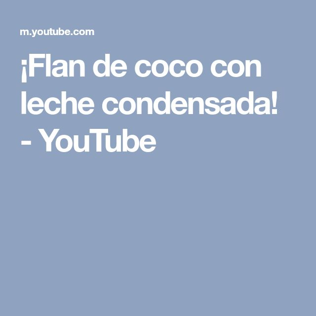 ¡Flan de coco con leche condensada! - YouTube