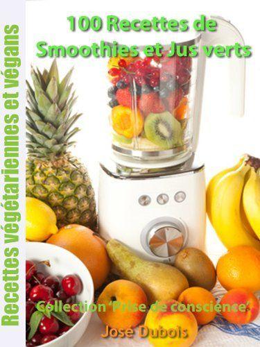100 recettes de Smoothies et Jus verts (Collection 'Prise de conscience') de José Dubois, http://www.amazon.ca/dp/B008DVB7LO/ref=cm_sw_r_pi_dp_15-Qsb1YS8KRJ