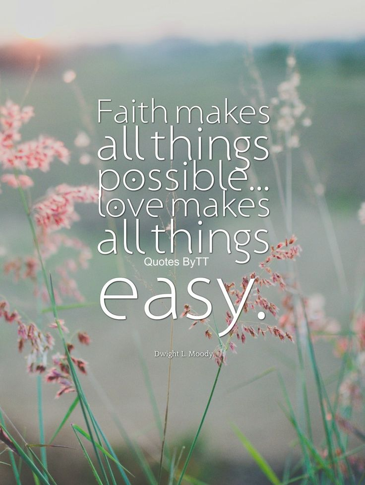 Faith makes all things possible...love makes all things easy.Dwight L Moody~Quotes ByTT