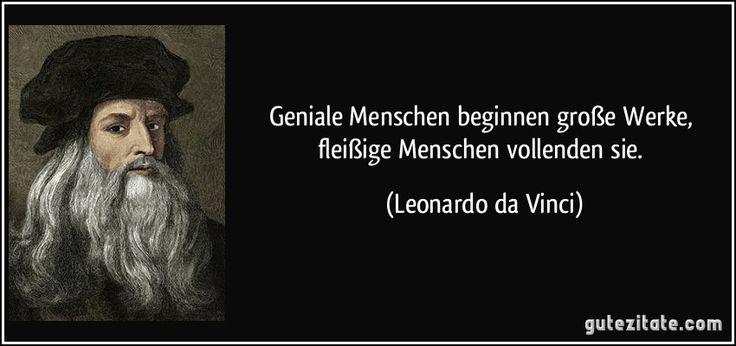 Geniale Menschen beginnen große Werke, fleißige Menschen vollenden sie. (Leonardo da Vinci)