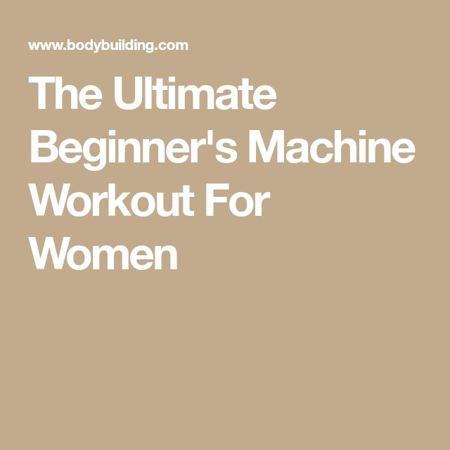 The Ultimate Beginner's Machine Workout For Women – Gym