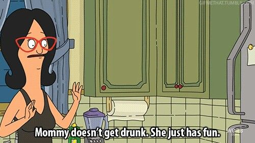 Mommy doesnt get drunk. She just has fun.