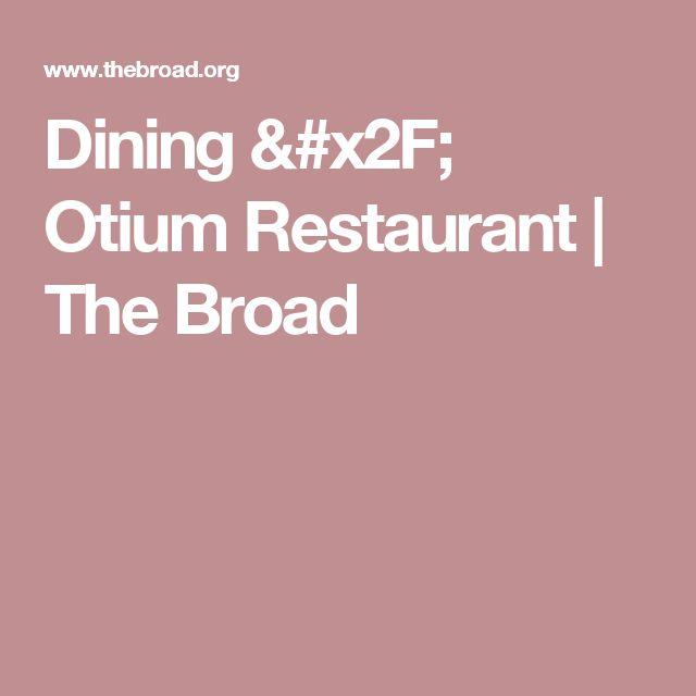 Dining / Otium Restaurant | The Broad