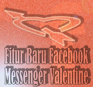 Fitur Baru Facebook Messenger Valentines, Ubah Pesan Jadi Kado Unik