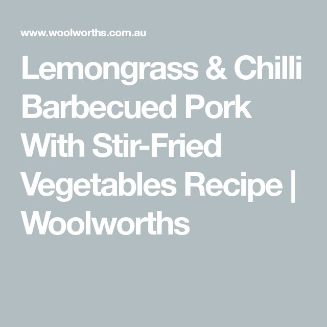 Lemongrass & Chilli Barbecued Pork With Stir-Fried Vegetables Recipe | Woolworths