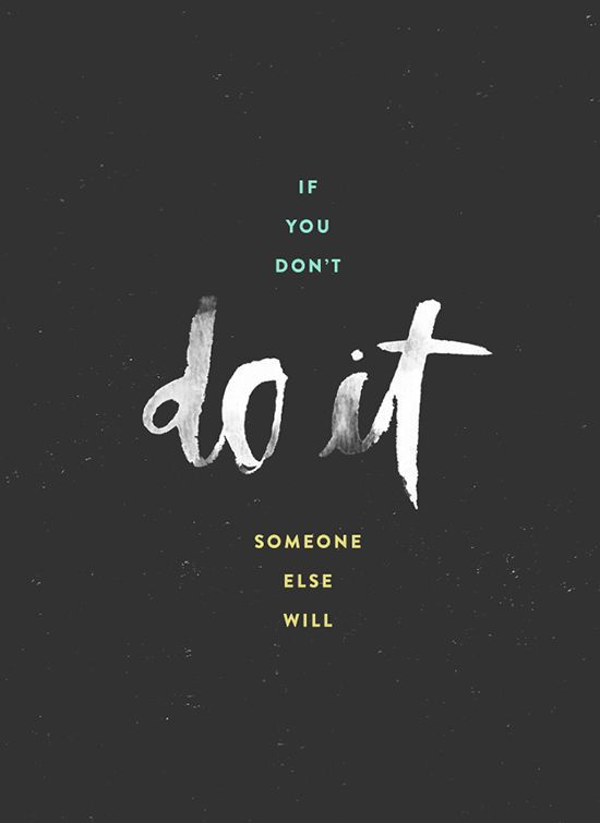if you don't do it, someone else will