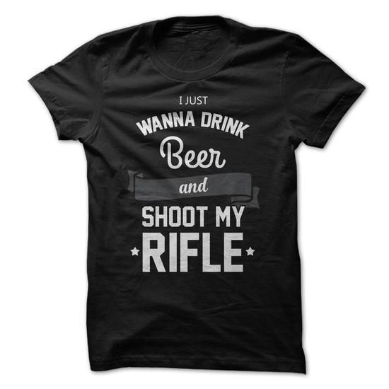 I Just Wanna Drink Beer and Shoot My Rifle - #boho tee #band hoodie. BUY TODAY AND SAVE => https://www.sunfrog.com/Hunting/I-Just-Wanna-Drink-Beer-and-Shoot-My-Rifle.html?68278