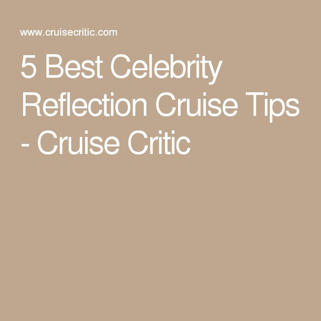 5 Best Celebrity Reflection Cruise Tips - Cruise Critic