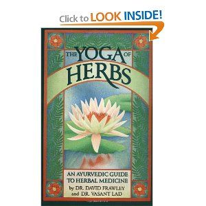 The Yoga of Herbs: An Ayurvedic Guide to Herbal Medicine - Dr. David Frawley and Dr. Vasant Lad