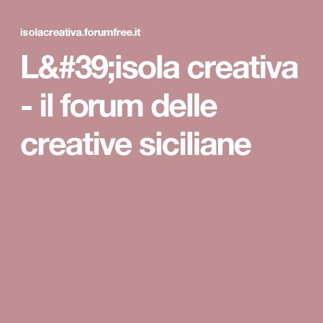 L'isola creativa - il forum delle creative siciliane